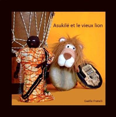 """Couverture du livre CD de Gaëlle Fratelli """"Asukilé et le vieux lion"""""""